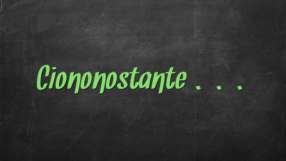 """""""Ciononostante"""" si può scrivere soltanto in questa forma?"""