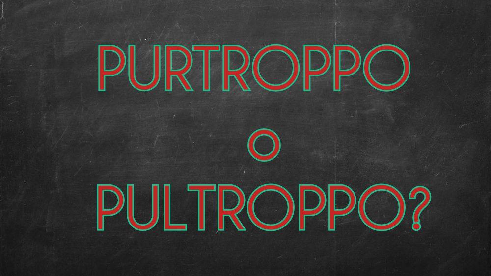 """Si scrive """"Purtroppo"""" o """"Pultroppo""""?"""