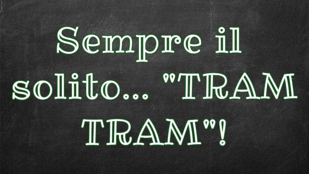 "Si dice ""Tran tran"" o ""Tram Tram""?"