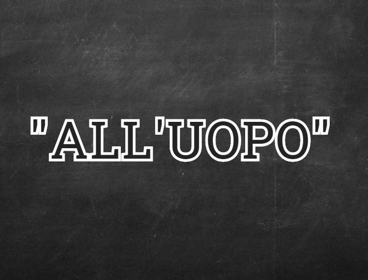 """""""All'Uopo"""": cosa significa?"""