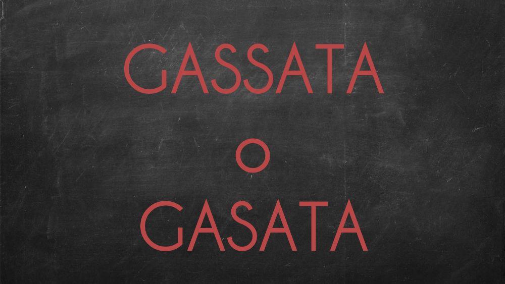 "Si scrive ""Gassata"" o ""Gasata""?"