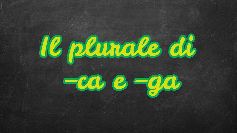 Il plurale dei nomi in -ca e –ga? –chi e ghi, ma con un'eccezione!
