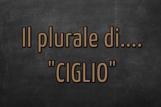 """Il plurale della parola """"ciglio"""""""