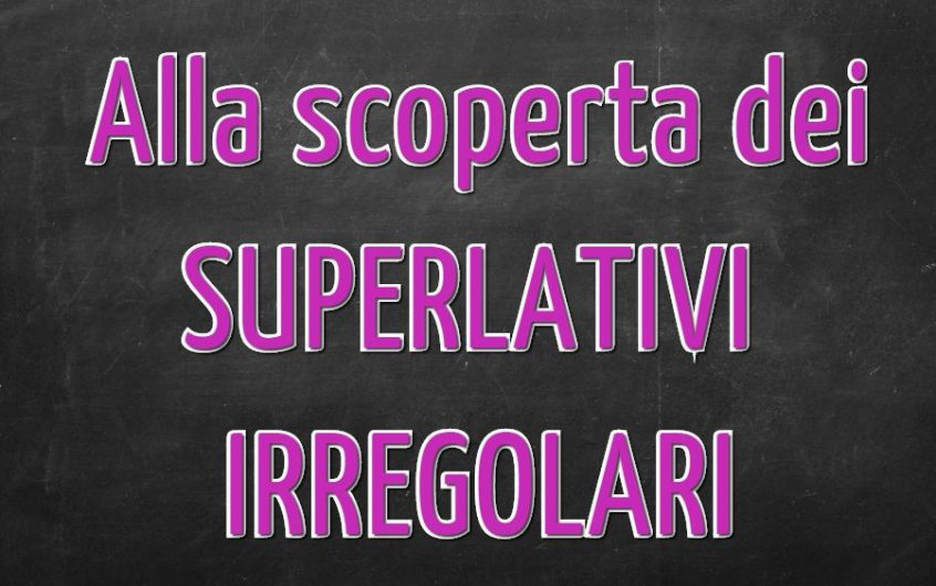 I superlativi irregolari e comparativi